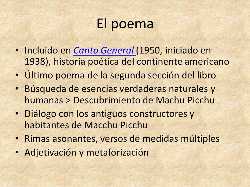 El poema Incluido en Canto General (1950, iniciado en 1938), historia poética del continente americanoCanto General Último poema de la segunda sección