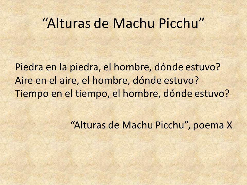 Alturas de Machu Picchu Piedra en la piedra, el hombre, dónde estuvo? Aire en el aire, el hombre, dónde estuvo? Tiempo en el tiempo, el hombre, dónde