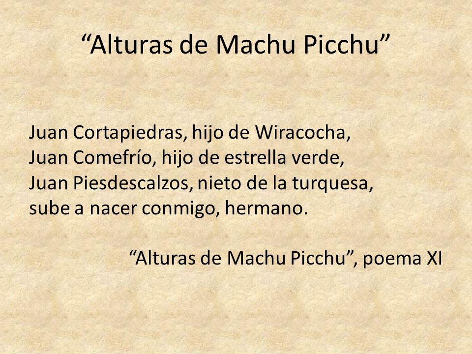 Alturas de Machu Picchu Juan Cortapiedras, hijo de Wiracocha, Juan Comefrío, hijo de estrella verde, Juan Piesdescalzos, nieto de la turquesa, sube a
