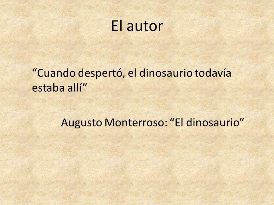 El autor Cuando despertó, el dinosaurio todavía estaba allí Augusto Monterroso: El dinosaurio