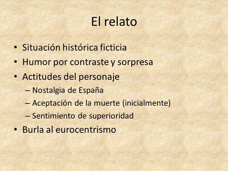 El relato Situación histórica ficticia Humor por contraste y sorpresa Actitudes del personaje – Nostalgia de España – Aceptación de la muerte (inicial