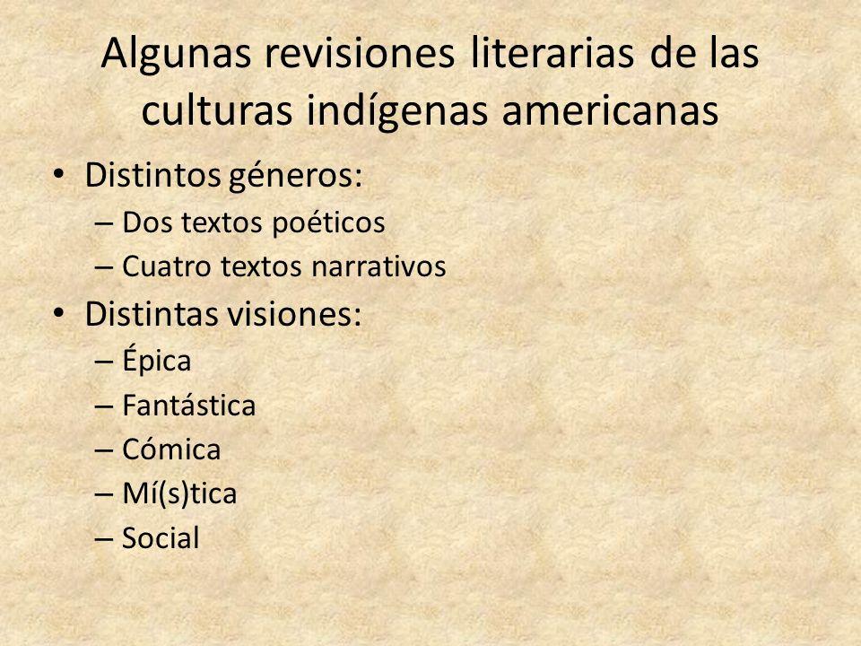 Algunas revisiones literarias de las culturas indígenas americanas Distintos géneros: – Dos textos poéticos – Cuatro textos narrativos Distintas visio