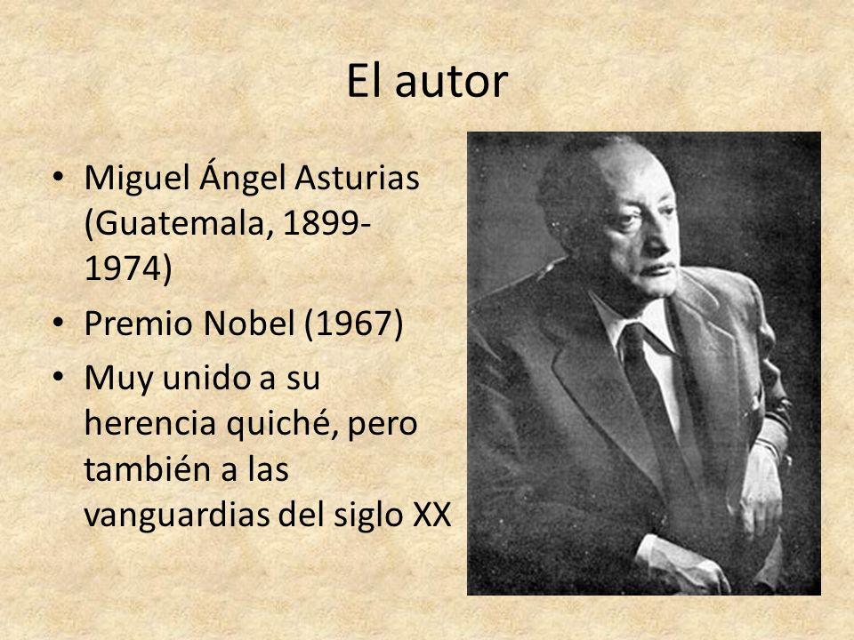 El autor Miguel Ángel Asturias (Guatemala, 1899- 1974) Premio Nobel (1967) Muy unido a su herencia quiché, pero también a las vanguardias del siglo XX