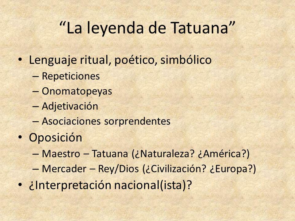 La leyenda de Tatuana Lenguaje ritual, poético, simbólico – Repeticiones – Onomatopeyas – Adjetivación – Asociaciones sorprendentes Oposición – Maestr