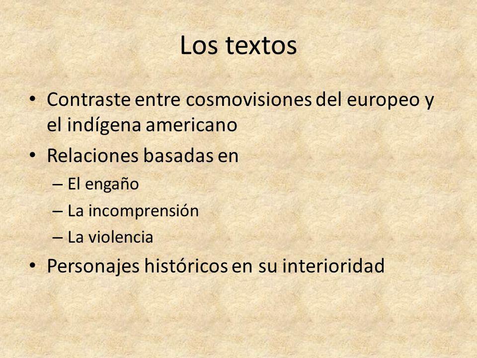 Los textos Contraste entre cosmovisiones del europeo y el indígena americano Relaciones basadas en – El engaño – La incomprensión – La violencia Perso