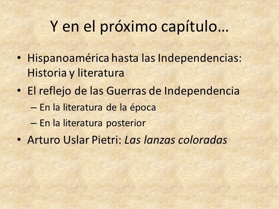 Y en el próximo capítulo… Hispanoamérica hasta las Independencias: Historia y literatura El reflejo de las Guerras de Independencia – En la literatura