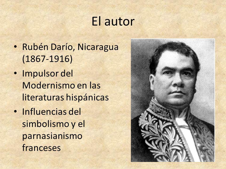 El autor Rubén Darío, Nicaragua (1867-1916) Impulsor del Modernismo en las literaturas hispánicas Influencias del simbolismo y el parnasianismo france