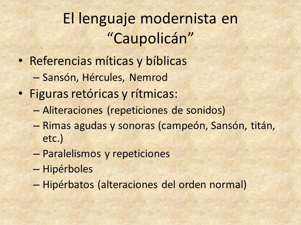 El lenguaje modernista en Caupolicán Referencias míticas y bíblicas – Sansón, Hércules, Nemrod Figuras retóricas y rítmicas: – Aliteraciones (repetici