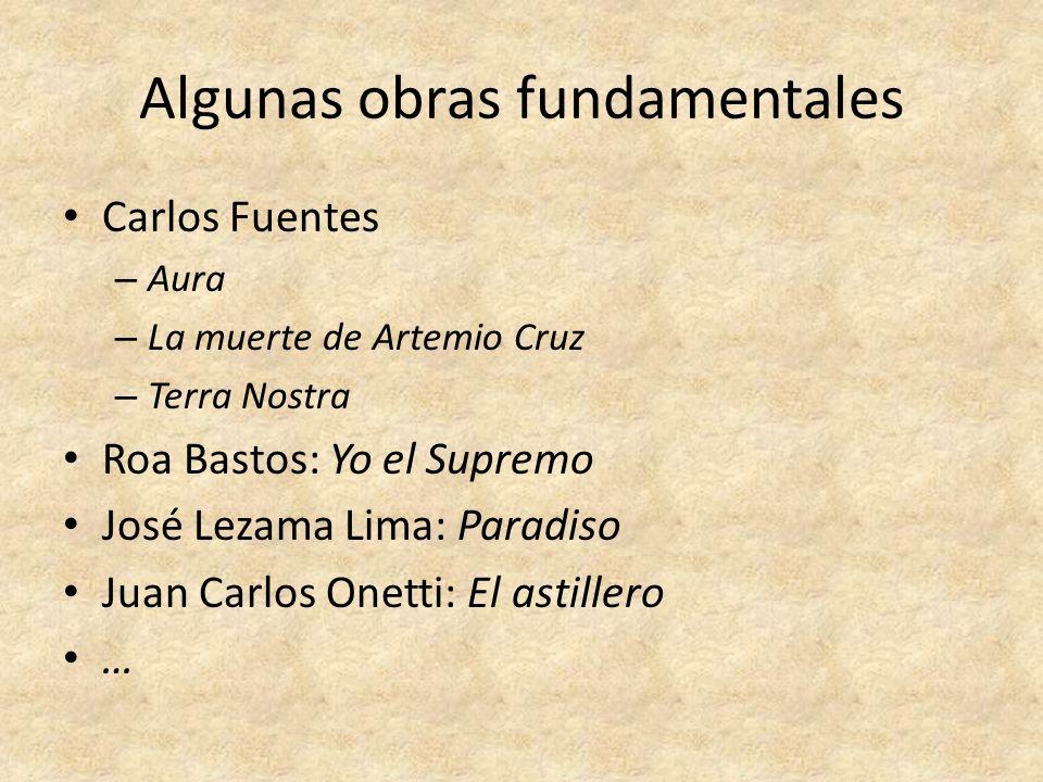 Algunas obras fundamentales Carlos Fuentes – Aura – La muerte de Artemio Cruz – Terra Nostra Roa Bastos: Yo el Supremo José Lezama Lima: Paradiso Juan