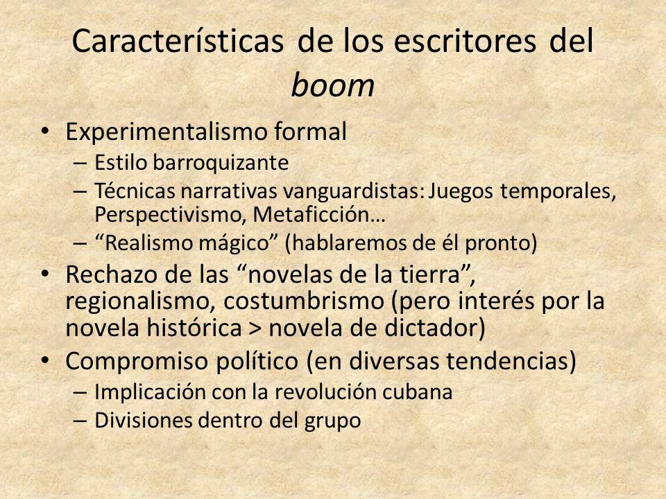 Características de los escritores del boom Experimentalismo formal – Estilo barroquizante – Técnicas narrativas vanguardistas: Juegos temporales, Pers