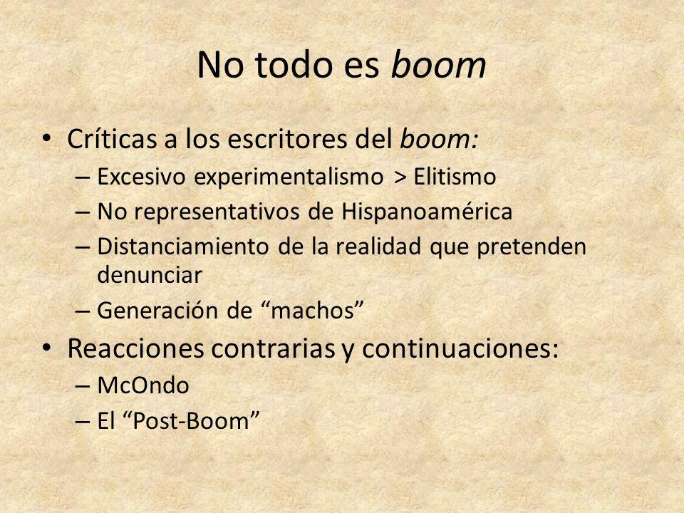 No todo es boom Críticas a los escritores del boom: – Excesivo experimentalismo > Elitismo – No representativos de Hispanoamérica – Distanciamiento de