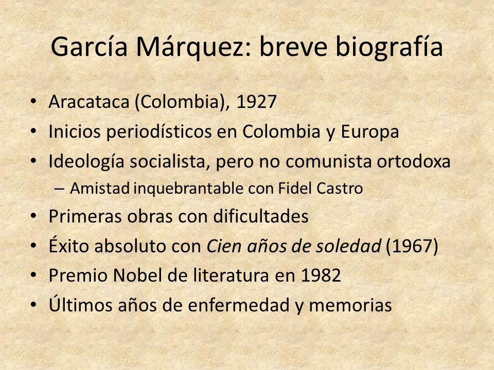 García Márquez: breve biografía Aracataca (Colombia), 1927 Inicios periodísticos en Colombia y Europa Ideología socialista, pero no comunista ortodoxa