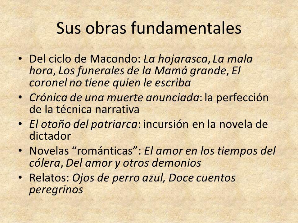Sus obras fundamentales Del ciclo de Macondo: La hojarasca, La mala hora, Los funerales de la Mamá grande, El coronel no tiene quien le escriba Crónic