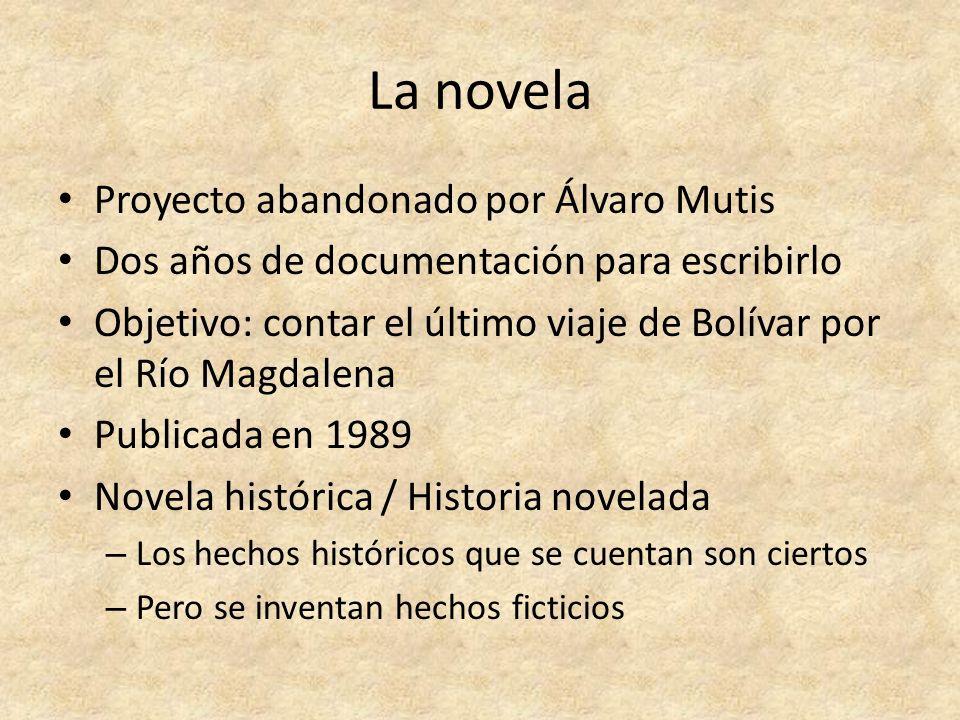 La novela Proyecto abandonado por Álvaro Mutis Dos años de documentación para escribirlo Objetivo: contar el último viaje de Bolívar por el Río Magdal