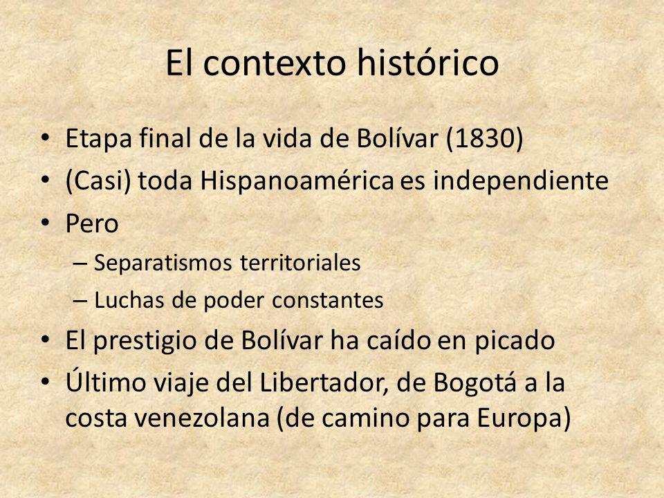 El contexto histórico Etapa final de la vida de Bolívar (1830) (Casi) toda Hispanoamérica es independiente Pero – Separatismos territoriales – Luchas