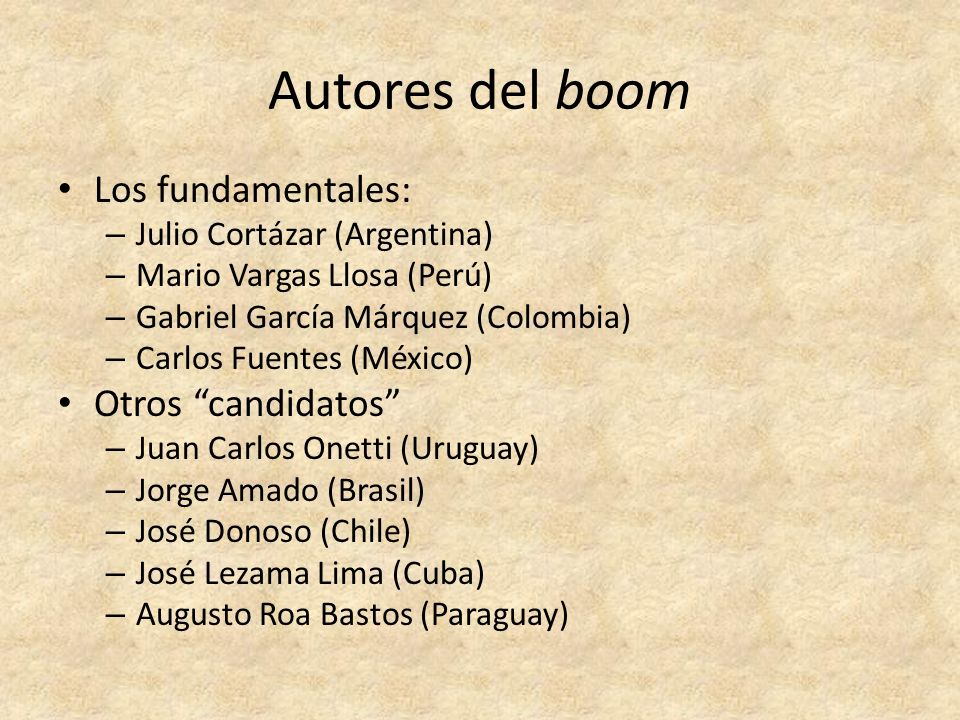 Autores del boom Los fundamentales: – Julio Cortázar (Argentina) – Mario Vargas Llosa (Perú) – Gabriel García Márquez (Colombia) – Carlos Fuentes (Méx
