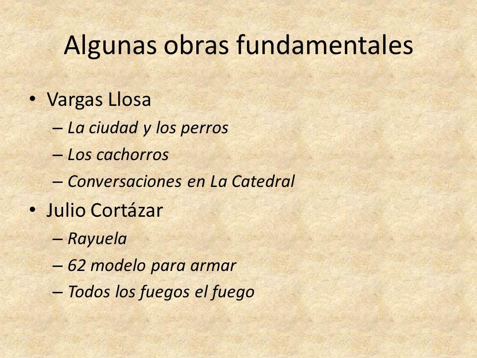 Algunas obras fundamentales Vargas Llosa – La ciudad y los perros – Los cachorros – Conversaciones en La Catedral Julio Cortázar – Rayuela – 62 modelo
