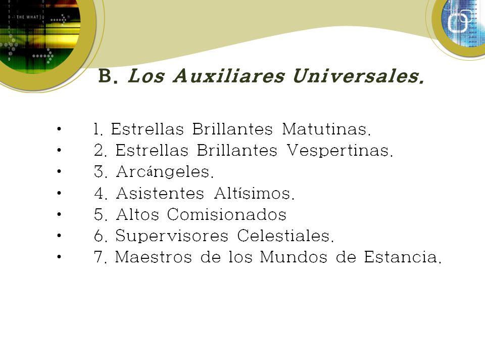 B. Los Auxiliares Universales. 1. Estrellas Brillantes Matutinas. 2. Estrellas Brillantes Vespertinas. 3. Arc á ngeles. 4. Asistentes Alt í simos. 5.