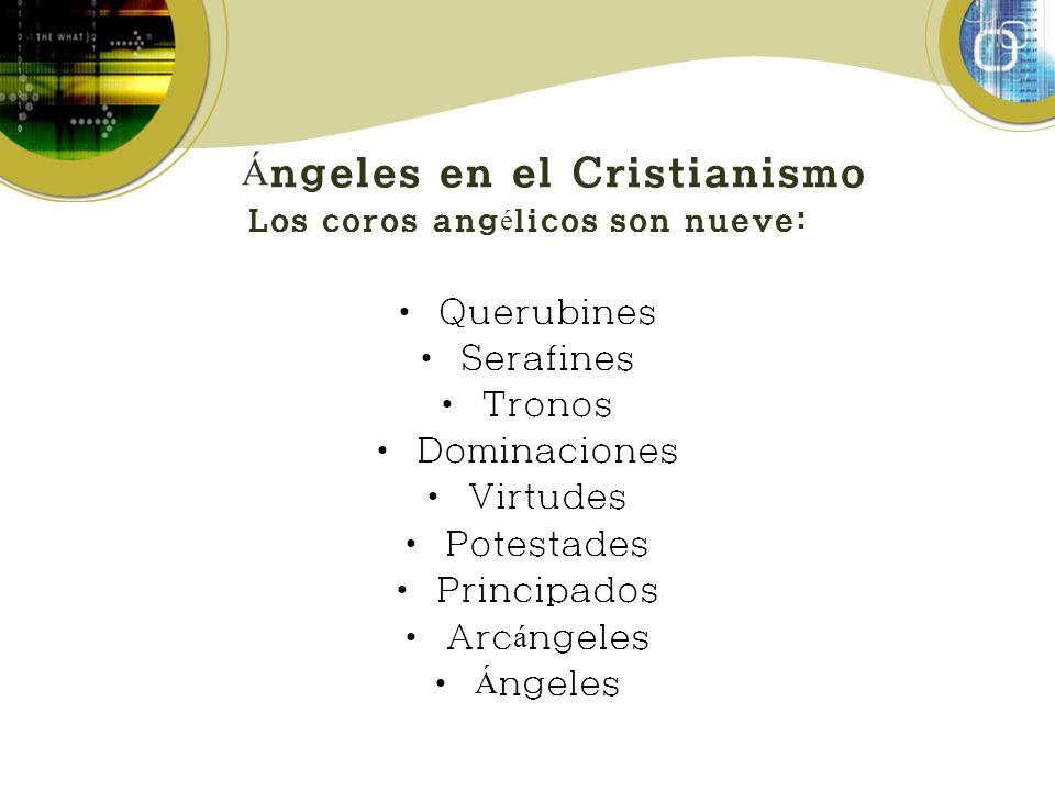 Á ngeles en el Cristianismo Los coros ang é licos son nueve: Querubines Serafines Tronos Dominaciones Virtudes Potestades Principados Arc á ngeles Á n