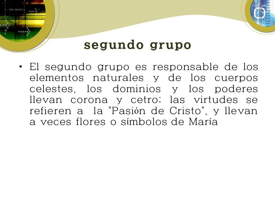 segundo grupo El segundo grupo es responsable de los elementos naturales y de los cuerpos celestes, los dominios y los poderes llevan corona y cetro;