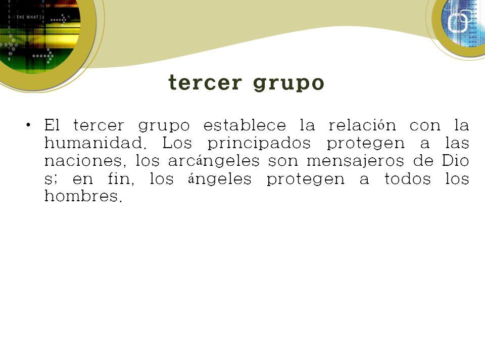 tercer grupo El tercer grupo establece la relaci ó n con la humanidad.