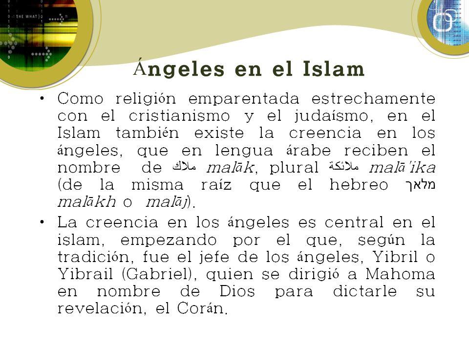 Á ngeles en el Islam Como religi ó n emparentada estrechamente con el cristianismo y el juda í smo, en el Islam tambi é n existe la creencia en los á