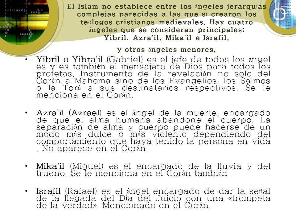 El Islam no establece entre los á ngeles jerarqu í as complejas parecidas a las que s í crearon los te ó logos cristianos medievales.