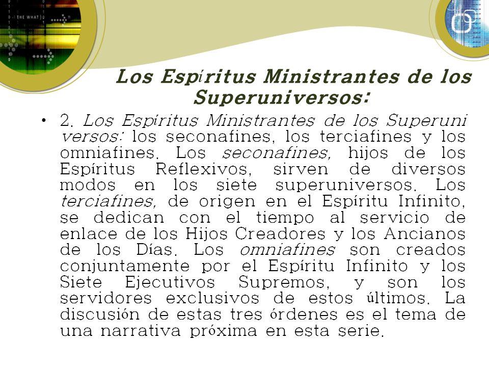 Los Esp í ritus Ministrantes de los Superuniversos: 2. Los Esp í ritus Ministrantes de los Superuni versos: los seconafines, los terciafines y los omn