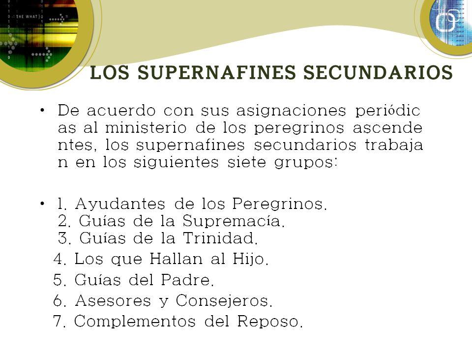 LOS SUPERNAFINES SECUNDARIOS De acuerdo con sus asignaciones peri ó dic as al ministerio de los peregrinos ascende ntes, los supernafines secundarios trabaja n en los siguientes siete grupos: 1.