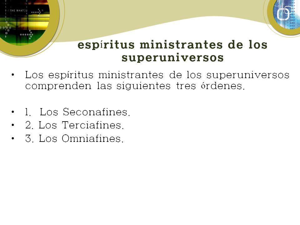 esp í ritus ministrantes de los superuniversos Los esp í ritus ministrantes de los superuniversos comprenden las siguientes tres ó rdenes. 1. Los Seco