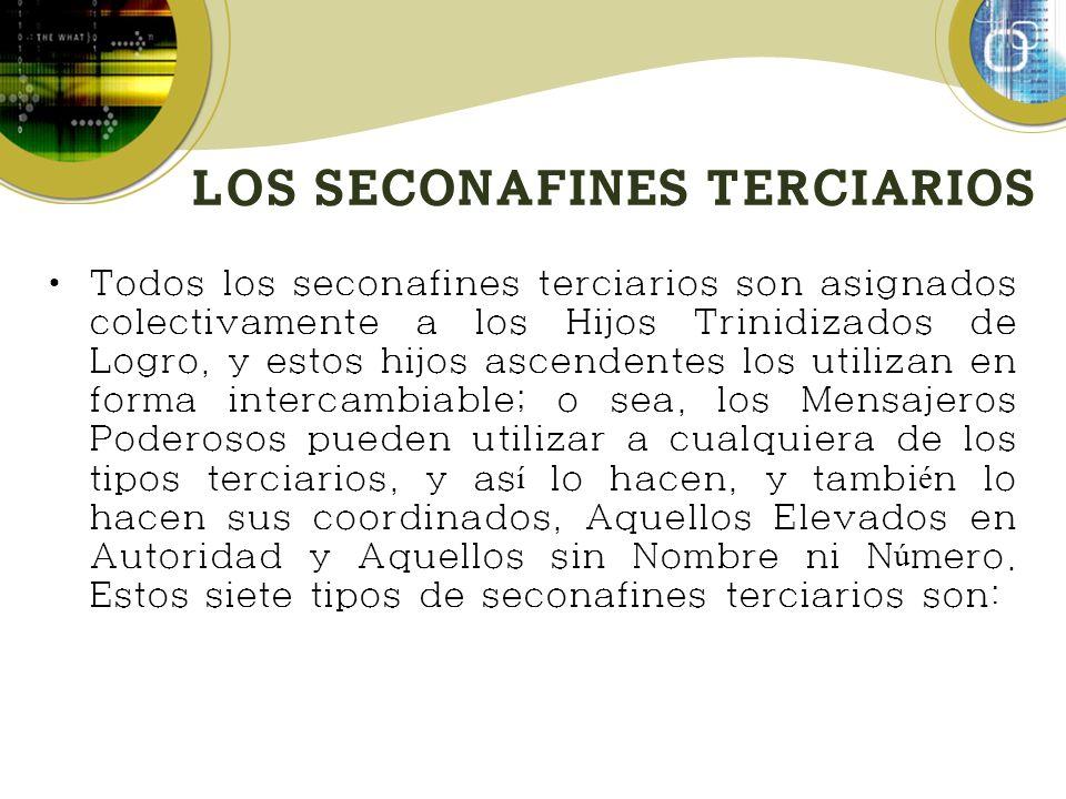 LOS SECONAFINES TERCIARIOS Todos los seconafines terciarios son asignados colectivamente a los Hijos Trinidizados de Logro, y estos hijos ascendentes