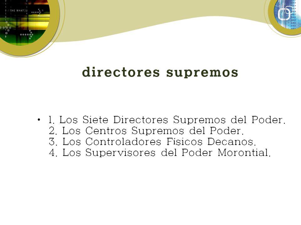 directores supremos 1. Los Siete Directores Supremos del Poder. 2. Los Centros Supremos del Poder. 3. Los Controladores F í sicos Decanos. 4. Los Supe