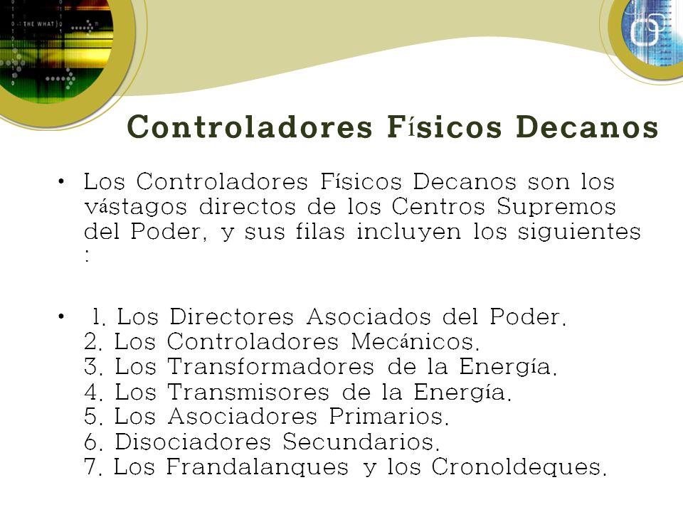 Controladores F í sicos Decanos Los Controladores F í sicos Decanos son los v á stagos directos de los Centros Supremos del Poder, y sus filas incluyen los siguientes : 1.
