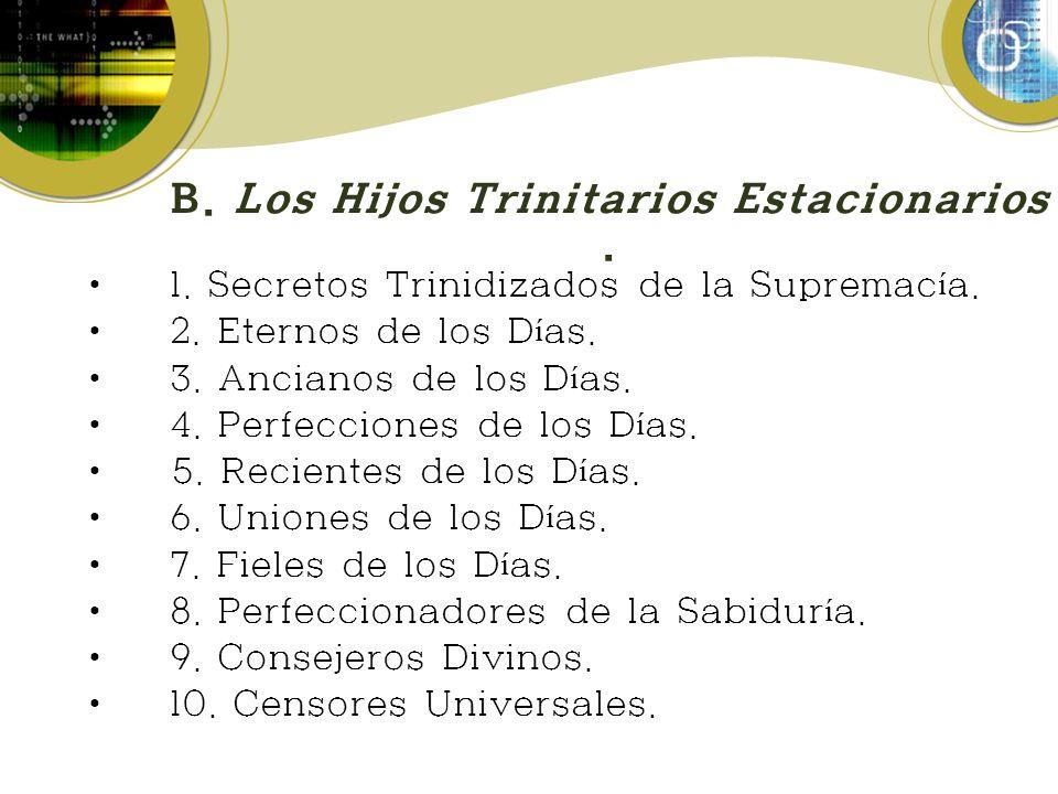 B. Los Hijos Trinitarios Estacionarios. 1. Secretos Trinidizados de la Supremac í a. 2. Eternos de los D í as. 3. Ancianos de los D í as. 4. Perfeccio