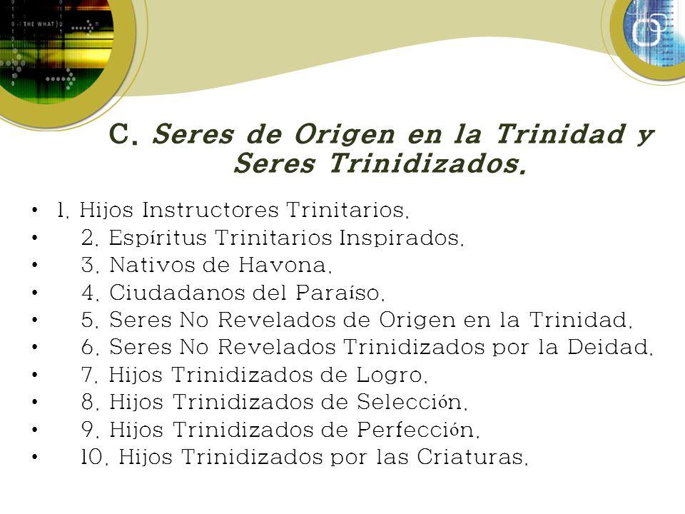 C. Seres de Origen en la Trinidad y Seres Trinidizados. 1. Hijos Instructores Trinitarios. 2. Esp í ritus Trinitarios Inspirados. 3. Nativos de Havona