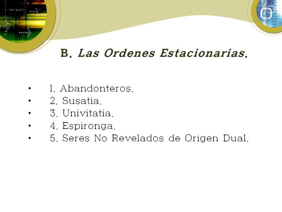 B. Las Ordenes Estacionarias. 1. Abandonteros. 2. Susatia. 3. Univitatia. 4. Espironga. 5. Seres No Revelados de Origen Dual.