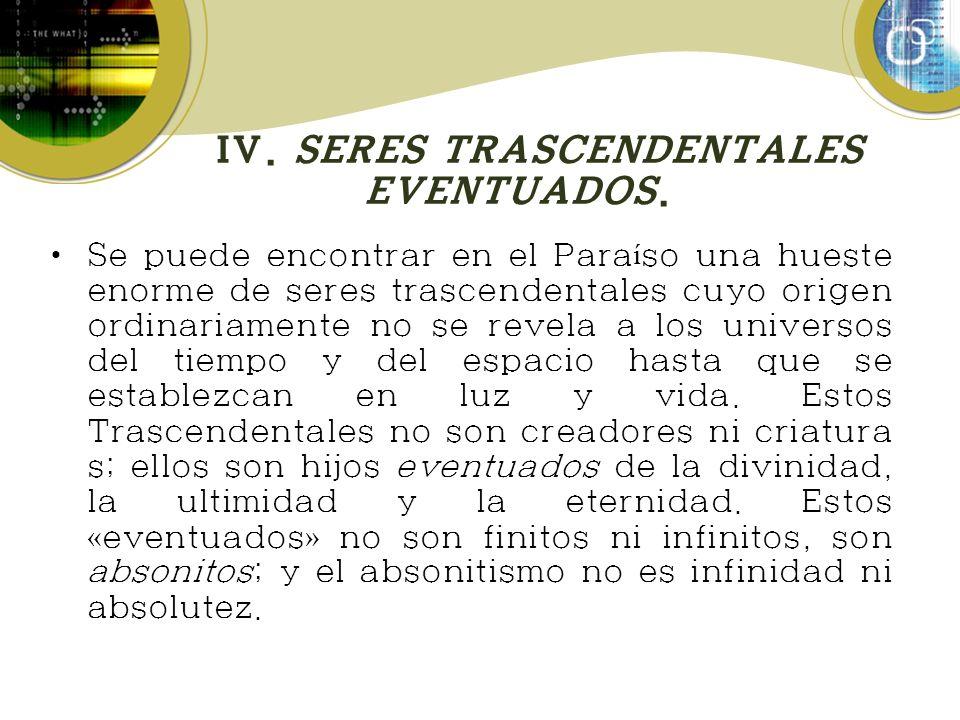 IV.SERES TRASCENDENTALES EVENTUADOS.