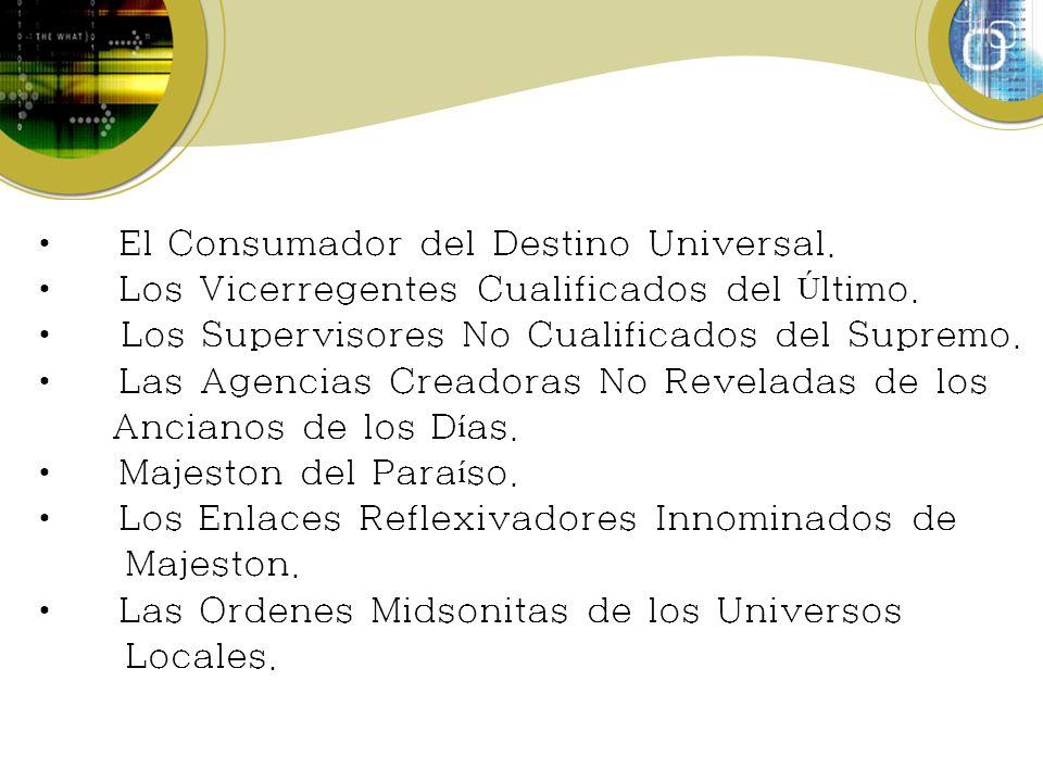 El Consumador del Destino Universal.Los Vicerregentes Cualificados del Ú ltimo.
