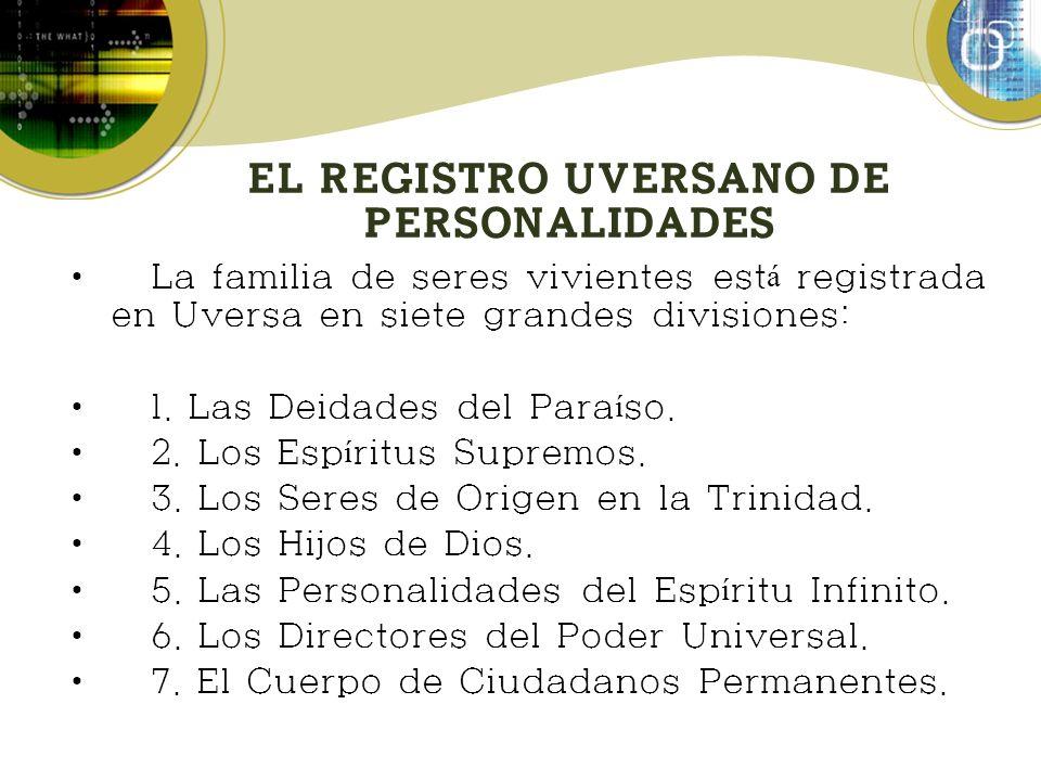 EL REGISTRO UVERSANO DE PERSONALIDADES La familia de seres vivientes est á registrada en Uversa en siete grandes divisiones: 1.