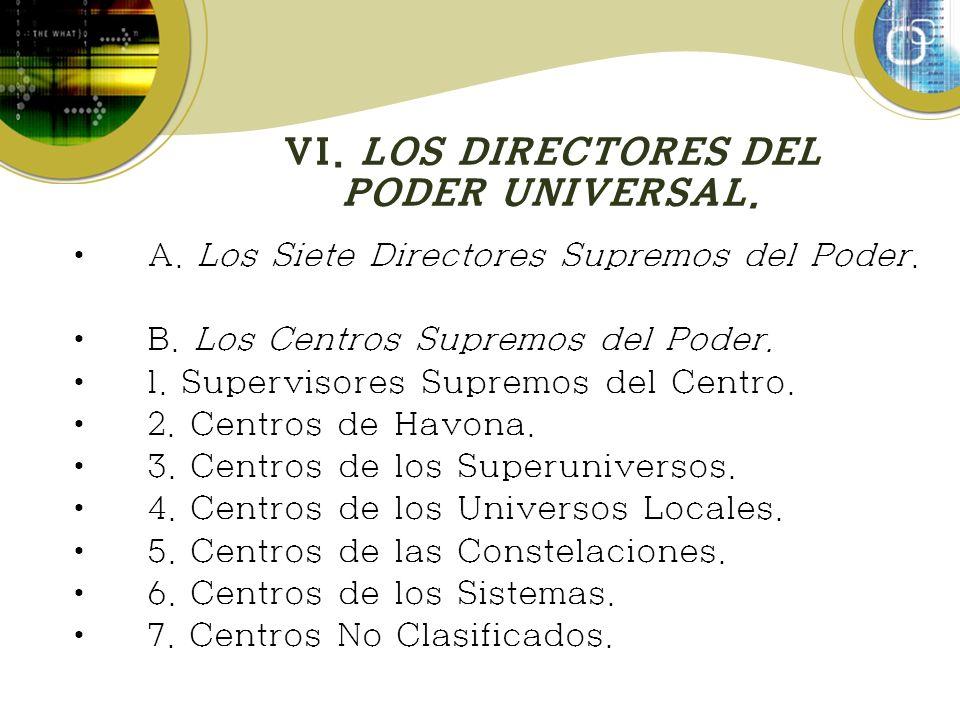 VI. LOS DIRECTORES DEL PODER UNIVERSAL. A. Los Siete Directores Supremos del Poder. B. Los Centros Supremos del Poder. 1. Supervisores Supremos del Ce