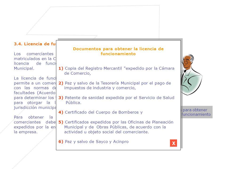 3.4. Licencia de funcionamiento Los comerciantes legalmente establecidos, o sea matriculados en la Cámara de Comercio, deben adquirir la licencia de f