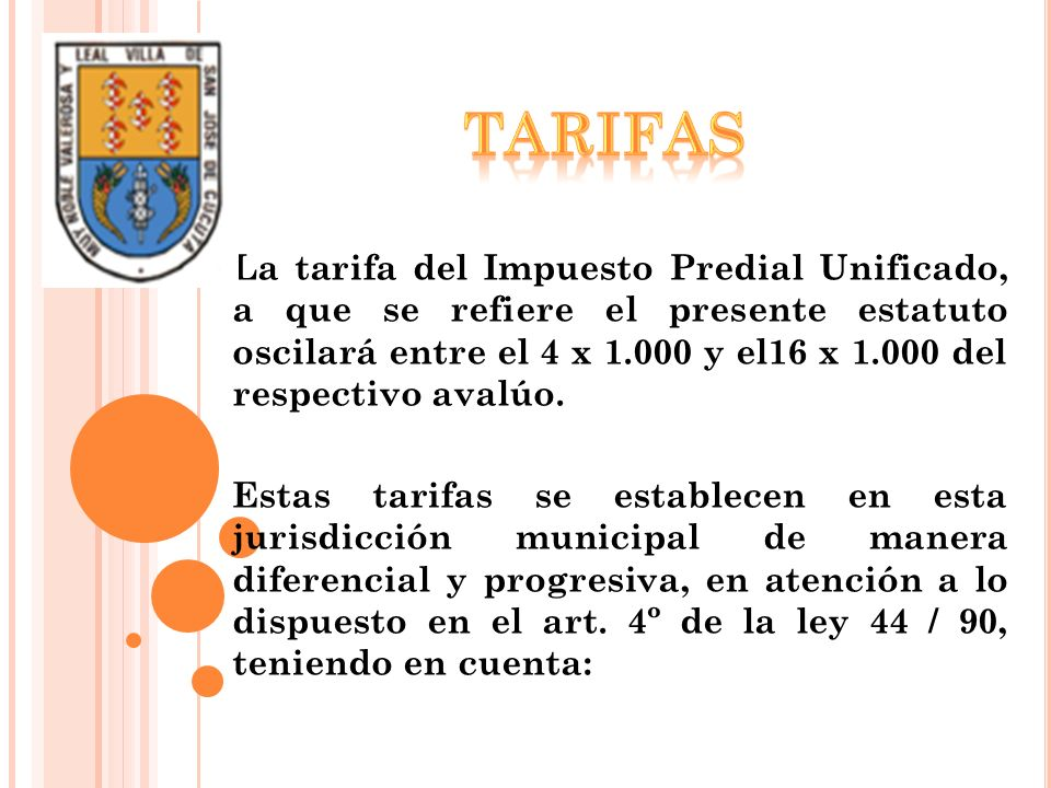 La tarifa del Impuesto Predial Unificado, a que se refiere el presente estatuto oscilará entre el 4 x 1.000 y el16 x 1.000 del respectivo avalúo. Esta