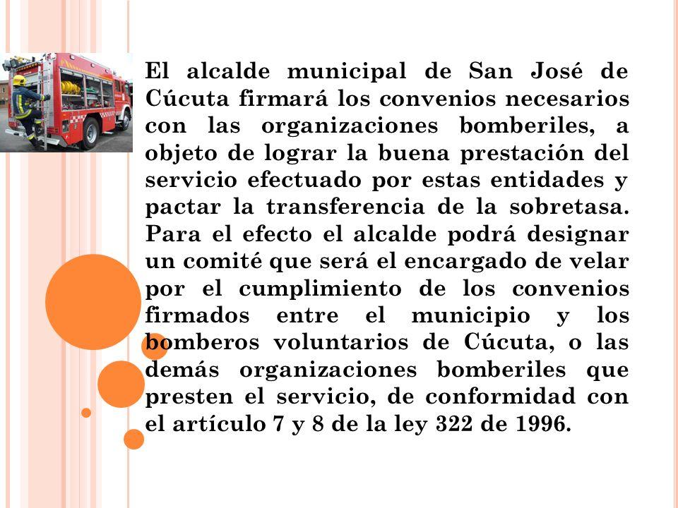 El alcalde municipal de San José de Cúcuta firmará los convenios necesarios con las organizaciones bomberiles, a objeto de lograr la buena prestación