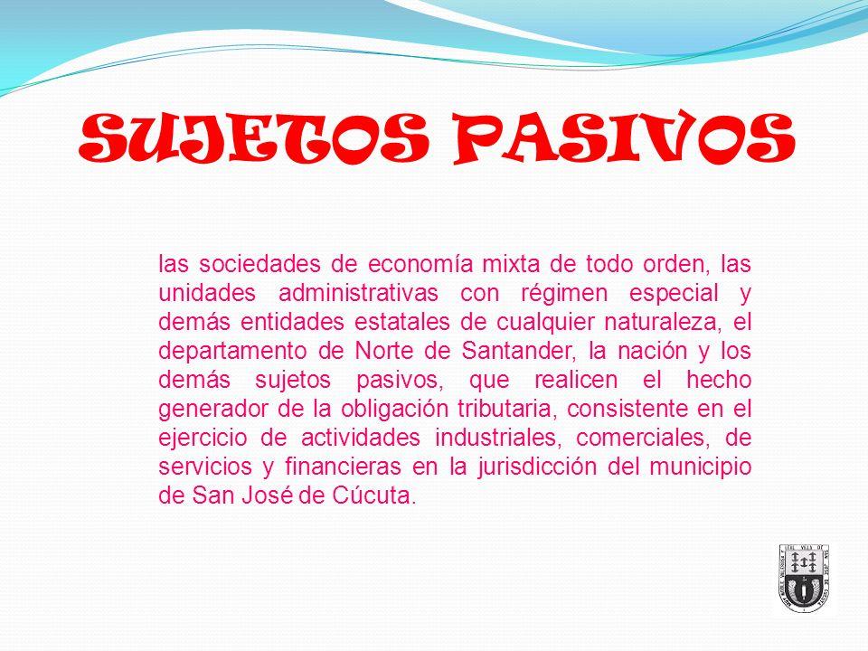 SUJETOS PASIVOS las sociedades de economía mixta de todo orden, las unidades administrativas con régimen especial y demás entidades estatales de cualq