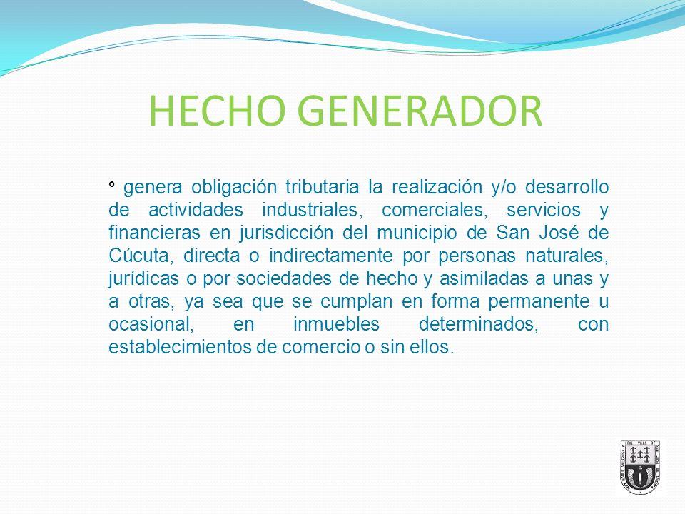 HECHO GENERADOR ° genera obligación tributaria la realización y/o desarrollo de actividades industriales, comerciales, servicios y financieras en juri