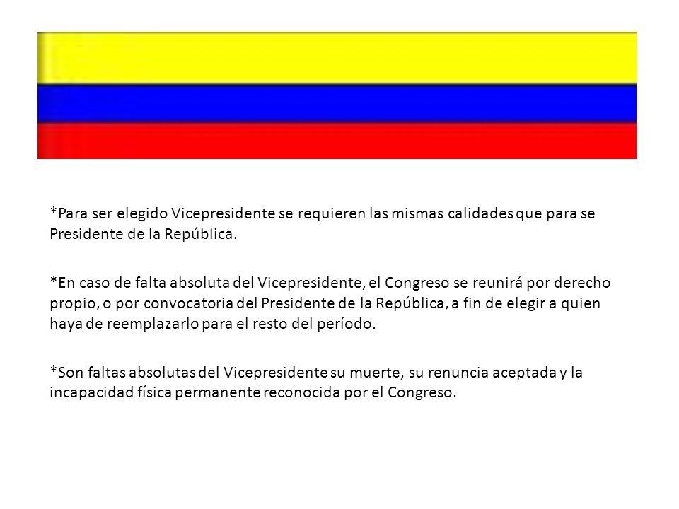 *Para ser elegido Vicepresidente se requieren las mismas calidades que para se Presidente de la República. *En caso de falta absoluta del Vicepresiden