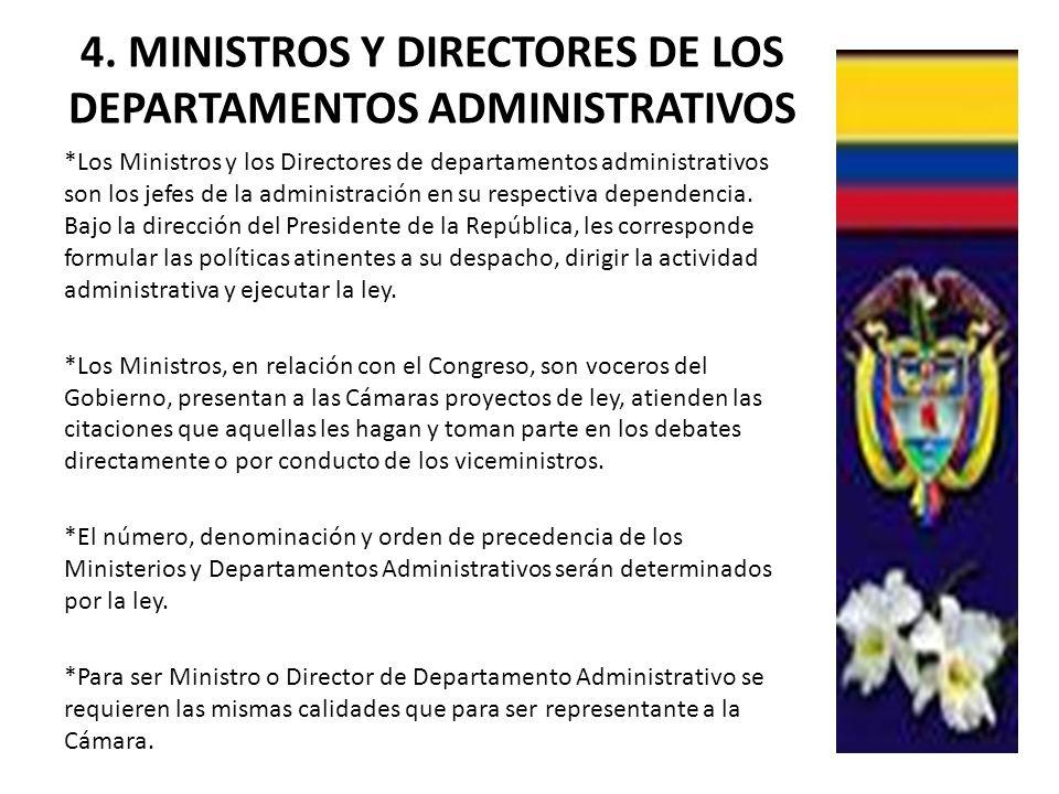 4. MINISTROS Y DIRECTORES DE LOS DEPARTAMENTOS ADMINISTRATIVOS *Los Ministros y los Directores de departamentos administrativos son los jefes de la ad
