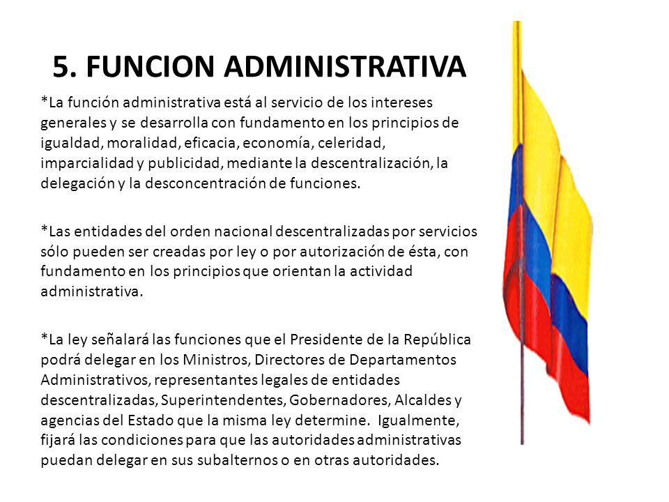 5. FUNCION ADMINISTRATIVA *La función administrativa está al servicio de los intereses generales y se desarrolla con fundamento en los principios de i