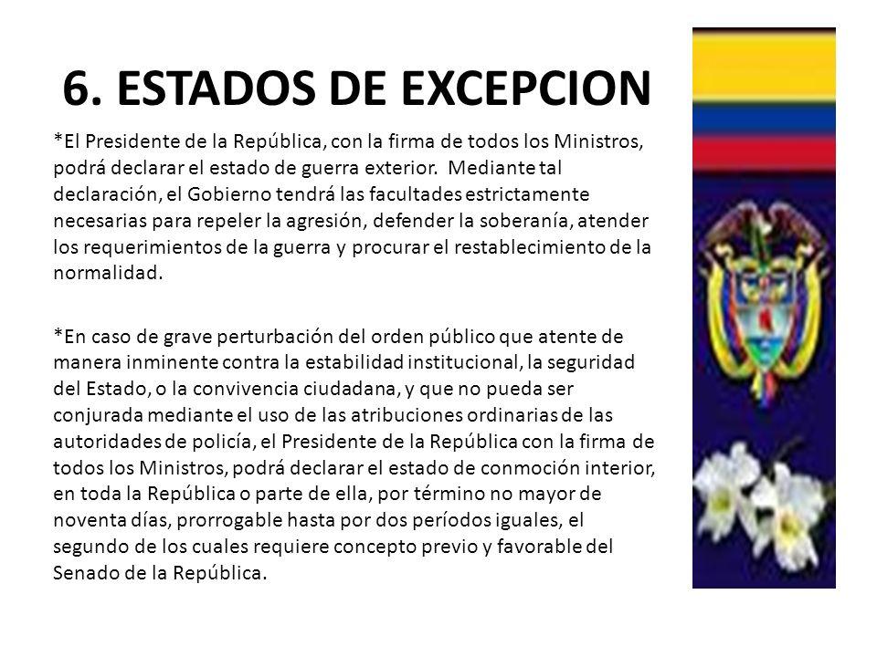 6. ESTADOS DE EXCEPCION *El Presidente de la República, con la firma de todos los Ministros, podrá declarar el estado de guerra exterior. Mediante tal