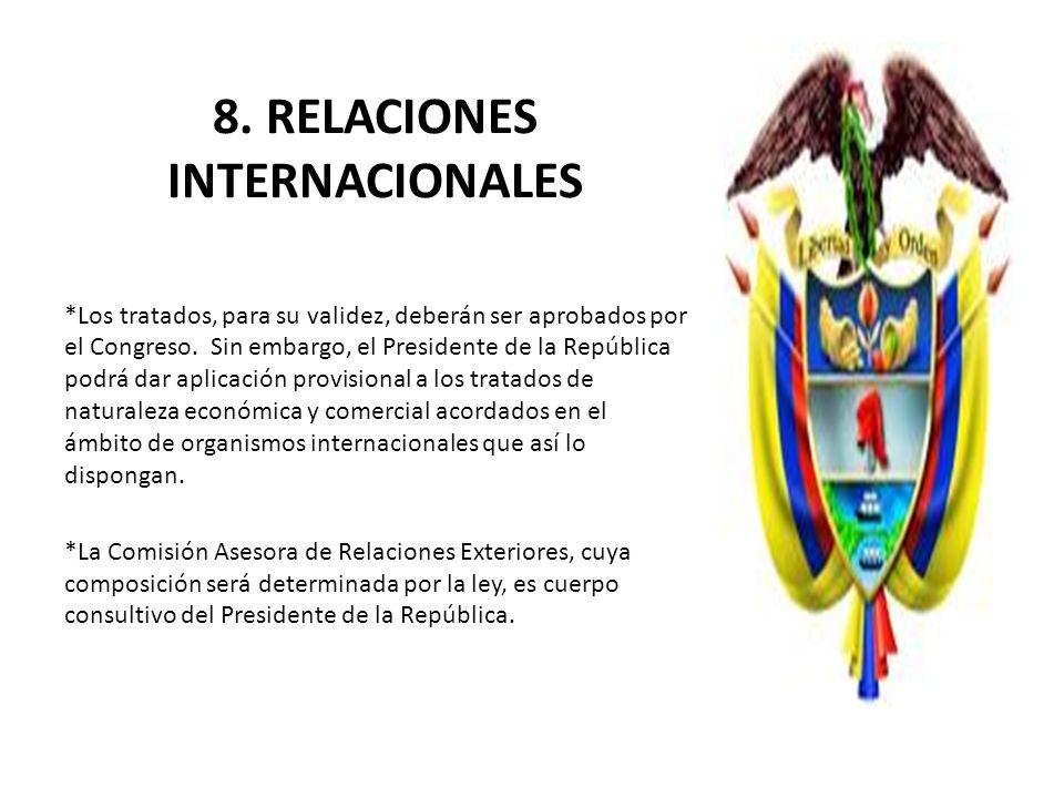 8. RELACIONES INTERNACIONALES *Los tratados, para su validez, deberán ser aprobados por el Congreso. Sin embargo, el Presidente de la República podrá
